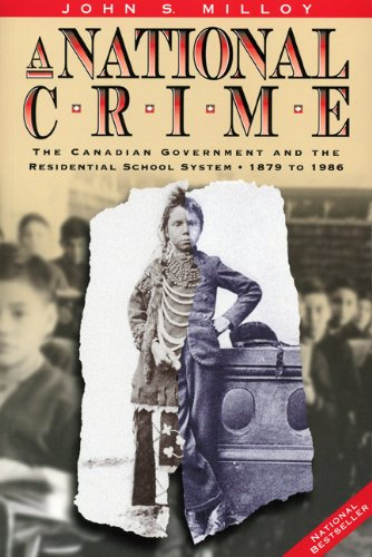 A National Crime: The Canadian Government And The Residential School System - 1879 to 1986